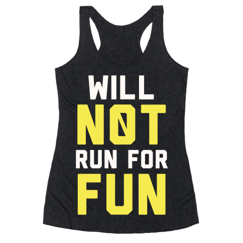 Will Not Run for Fun Racerback Tank Top