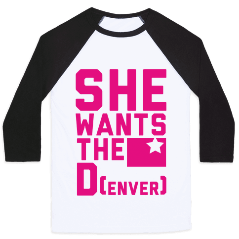 She Wants the D(enver) Baseball Tee