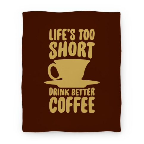 Life's Too Short, Drink Better Coffee Blanket