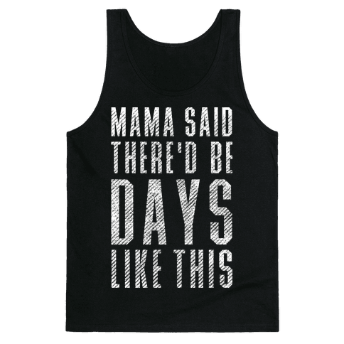 Mama Said There'd Be Days Like This Tank Top