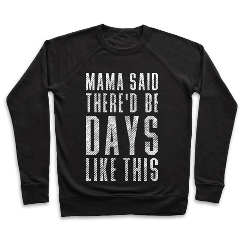 Mama Said There'd Be Days Like This Pullover