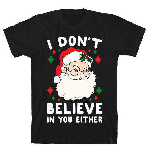 I Don't Believe In You Either (Santa) Mens T-Shirt