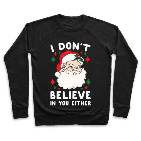 I Don't Believe In You Either (Santa) Pullover