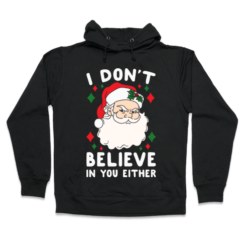 I Don't Believe In You Either (Santa) Hooded Sweatshirt