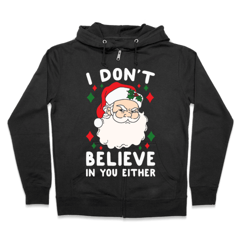 I Don't Believe In You Either (Santa) Zip Hoodie