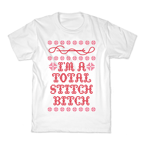 I'm A Total Stitch Bitch Kids T-Shirt