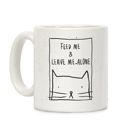 Feed Me And Leave Me Alone Coffee Mug