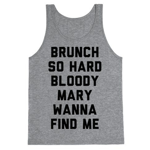 Brunch So Hard Bloody Mary Wanna Find Me Tank Top