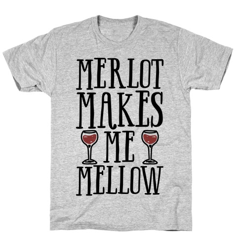 Merlot Makes Me Mellow T-Shirt