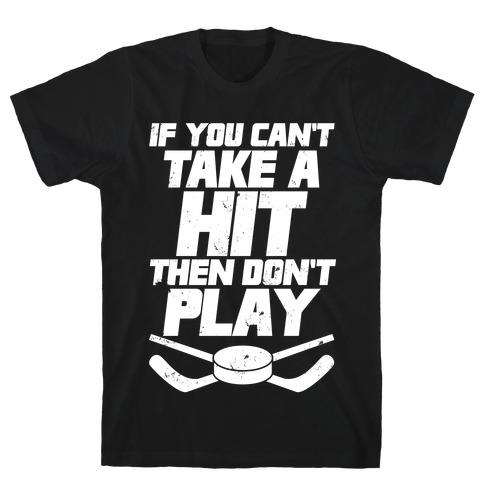 If You Can't Take A Hit Then Don't Play Mens T-Shirt