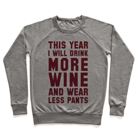 This Year I Will Drink More Wine And Wear Less Pants Pullover