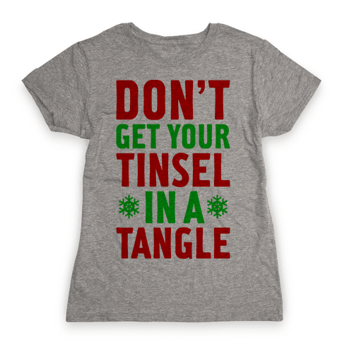 Don't Get Your Tinsel In A Tangle Womens T-Shirt