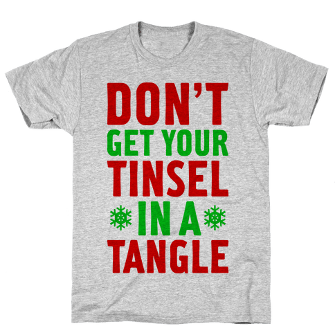 Don't Get Your Tinsel In A Tangle Mens T-Shirt