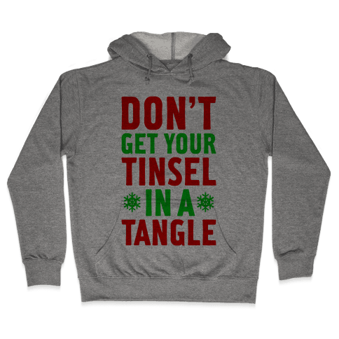 Don't Get Your Tinsel In A Tangle Hooded Sweatshirt