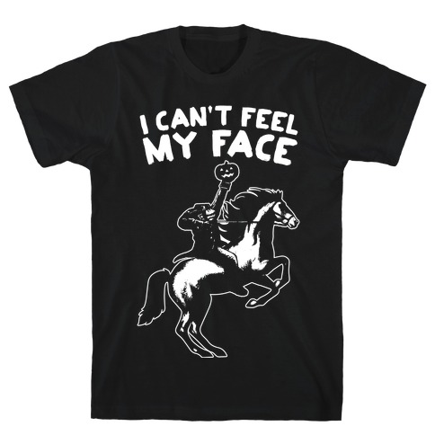 I Can't Feel My Face (Headless Horseman) T-Shirt
