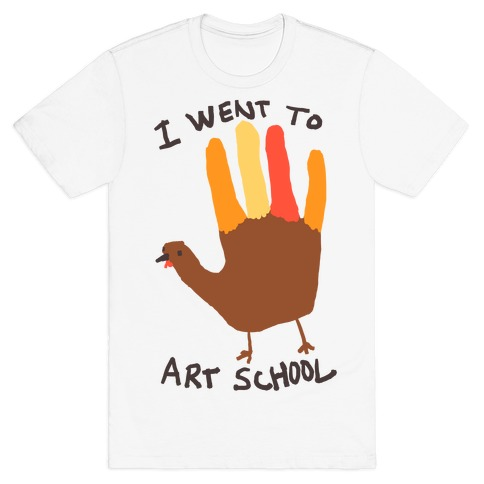 I Went To Art School Hand Turkey T-Shirt