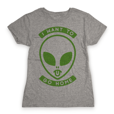 I Want To Go Home Womens T-Shirt