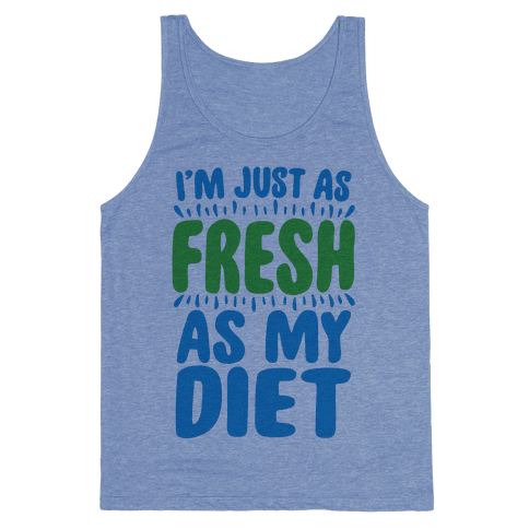 Fresh As My DIet Tank Top
