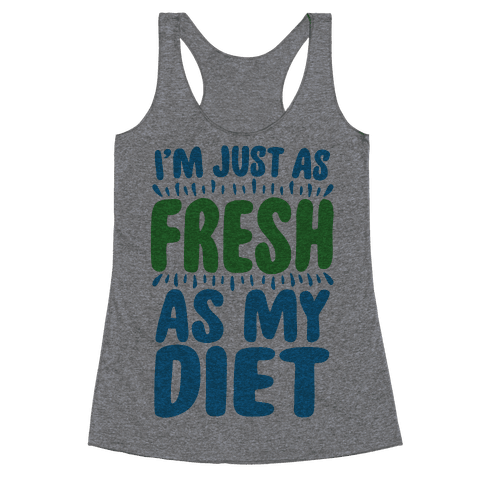 Fresh As My DIet Racerback Tank Top