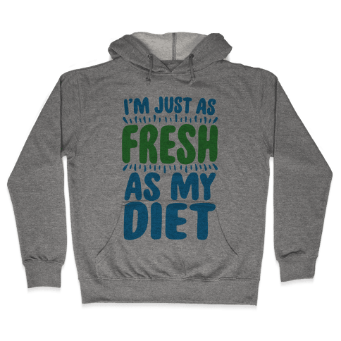 Fresh As My DIet Hooded Sweatshirt