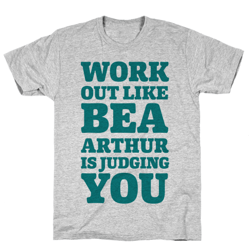 Workout Like Bea Arthur is Judging You Mens T-Shirt