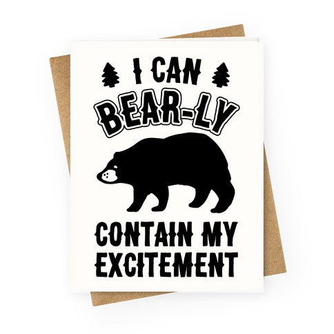 I Can Bear-ly Contain My Excitement Greeting Card