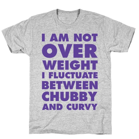 I Am Not Over Weight I Fluctuate Between Chubby and Curvy Mens T-Shirt