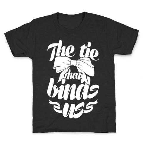 The Tie That Binds Us Kids T-Shirt