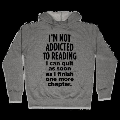 I'm Not Addicted To Reading Hooded Sweatshirt