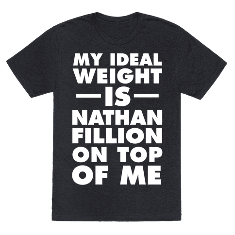 My Ideal Weight Is Nathan Fillion On Top Of Me