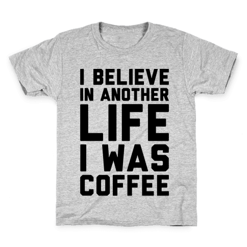 I Believe In Another Life I Was Coffee  Kids T-Shirt