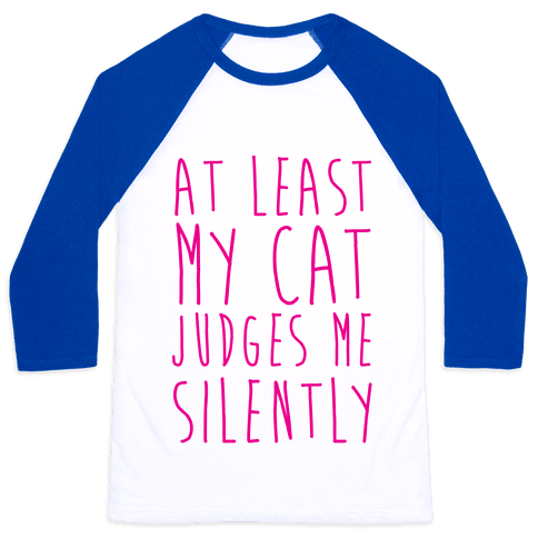 At Least My Cat Judges Me Silently Baseball Tee