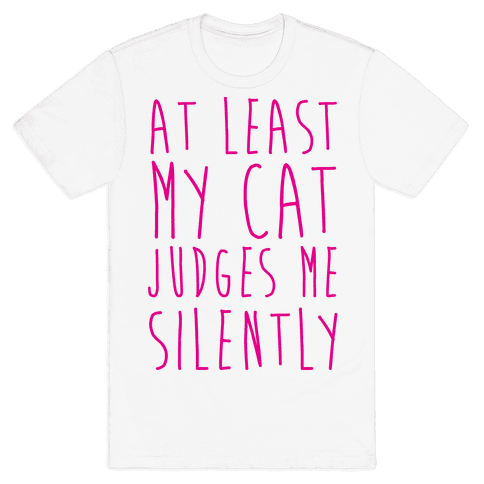 At Least My Cat Judges Me Silently Mens T-Shirt