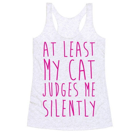 At Least My Cat Judges Me Silently Racerback Tank Top