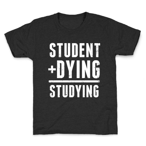 Student + Dying = Studying Kids T-Shirt