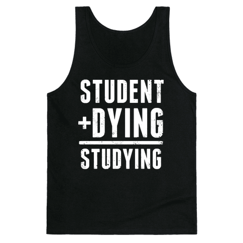 Student + Dying = Studying Tank Top