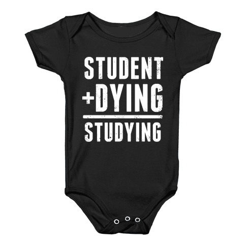 Student + Dying = Studying Baby Onesy