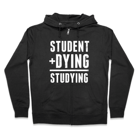 Student + Dying = Studying Zip Hoodie