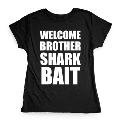 Welcome Brother Sharkbait Womens T-Shirt