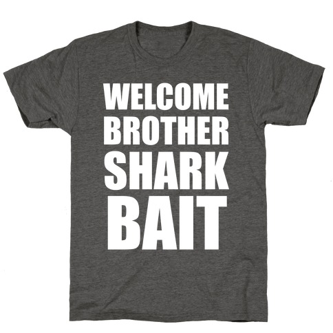 Welcome Brother Sharkbait T-Shirt