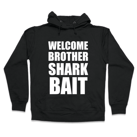 Welcome Brother Sharkbait Hooded Sweatshirt