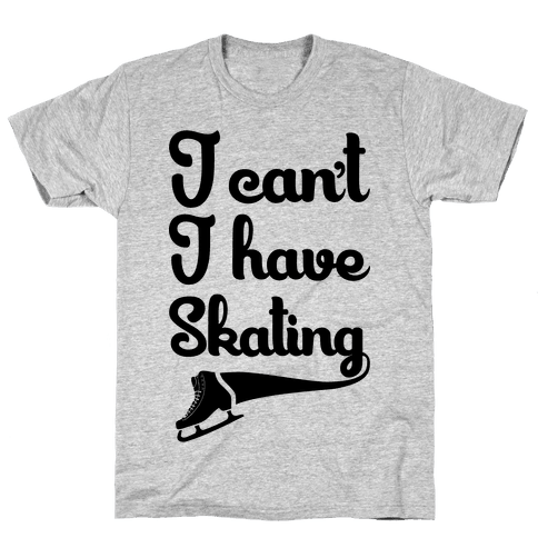 I Can't I Have Skating Mens T-Shirt