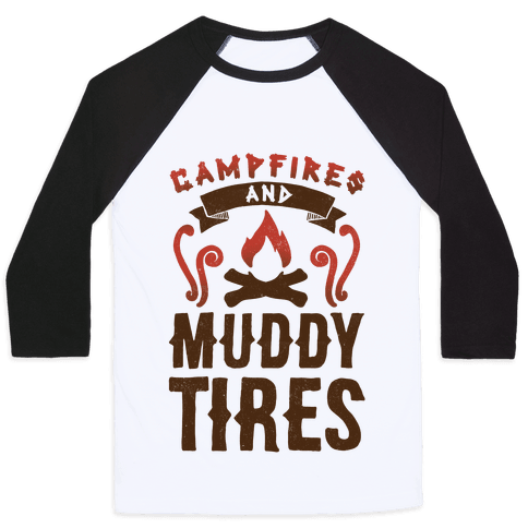 Campfires And Muddy Tires Baseball Tee