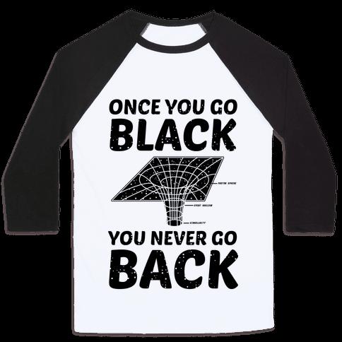 Once You Go Black You Never Go Back Baseball Tee