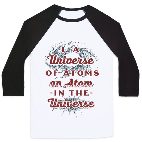 I, a Universe of Atoms, an Atom in the Universe Baseball Tee | LookHUMAN