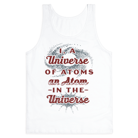 I, a Universe of Atoms, an Atom in the Universe Tank Top