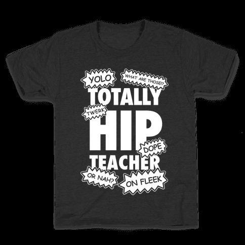 Totally Hip Teacher Kids T-Shirt