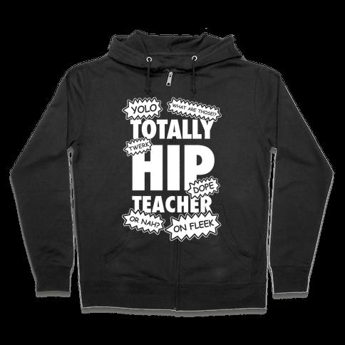 Totally Hip Teacher Zip Hoodie