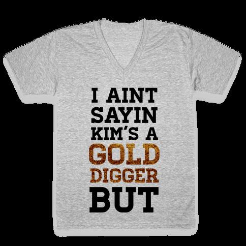 I Ain't Sayin She's A Gold Digger But V-Neck Tee Shirt