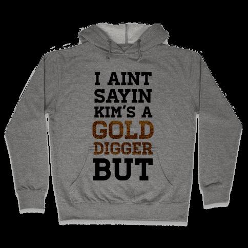 I Ain't Sayin She's A Gold Digger But Hooded Sweatshirt